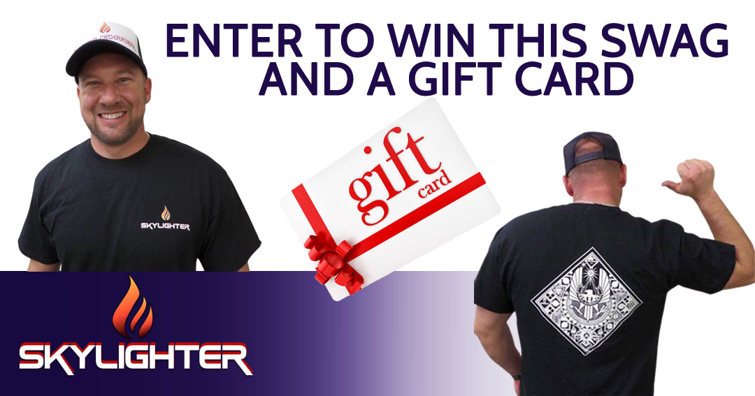 Enter to win a $100 Gift Card, a SkylighterT-Shirt and Trucker Hat. First runner-up will receive a $50 Gift Card and a Limited Edition Skylighter T-Shirt. Second runner-up will receive a $25 Gift Card. Giveaway Image